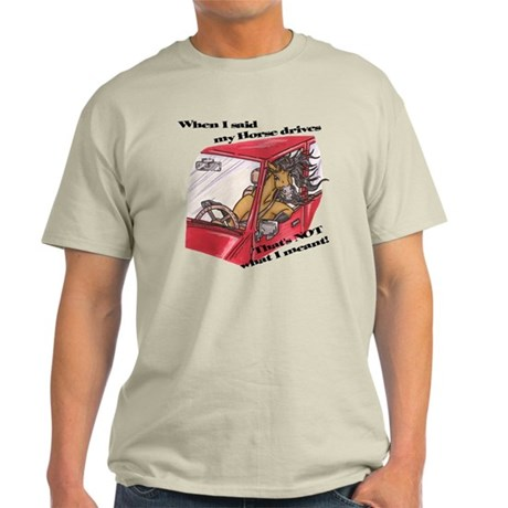 My Horse Drives Light T-Shirt