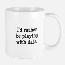 I'd rather be playing with data Mug