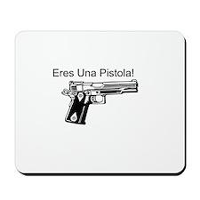 Eres Una Pistola! Mousepad