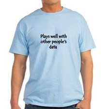 Plays well with other people's data T-Shirt