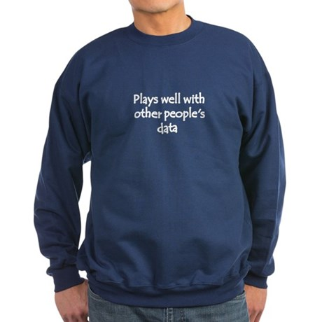 Plays well with other people's data Sweatshirt (da
