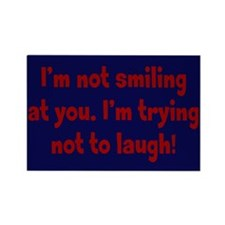 Trying Not to Laugh Rectangle Magnet
