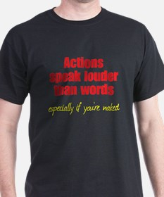 Naked Actions Speak Louder T-Shirt
