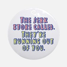 The Jerk Store Called They're Running Out of You O