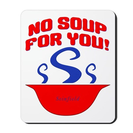 No Soup For You Seinfieild Mousepad