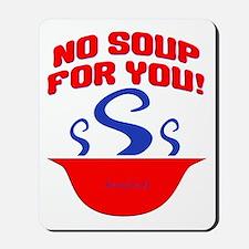 No Soup For You Seinfieild Mousepad