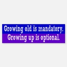 Growing old Vs Growing Up Bumper Bumper Sticker