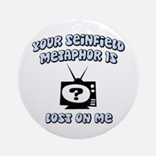 Seinfield Metaphor Ornament (Round)