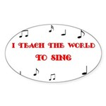 I Teach the World to Sing Sticker (Oval)