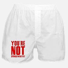 You're Not Spongeworthy Boxer Shorts