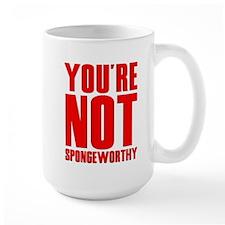 You're Not Spongeworthy Mug