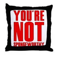 You're Not Spongeworthy Throw Pillow