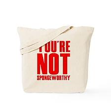You're Not Spongeworthy Tote Bag
