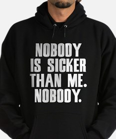 Nobody Is Sicker Than Me Seinfield Hoodie