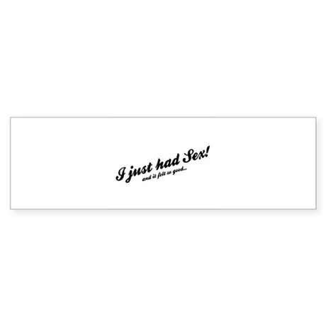 I Just Had Sex! Sticker (Bumper)