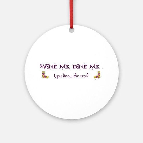 Wine Me, Dine Me... Ornament (Round)