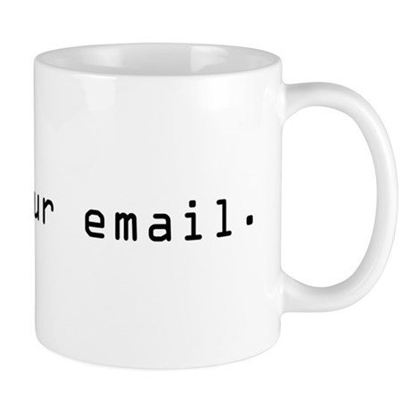 I read your email Mug