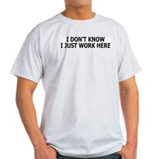 I just work here Ash Grey T-Shirt