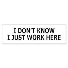 I just work here Bumper Bumper Sticker