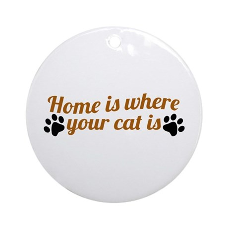 Home is where your cat is Ornament (Round)