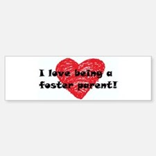 I Love Being a Foster Parent Bumper Stickers