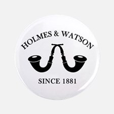"Holmes & Watson Since 1881 3.5"" Button"