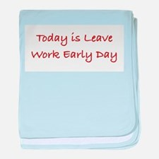 Leave Work Early Day baby blanket