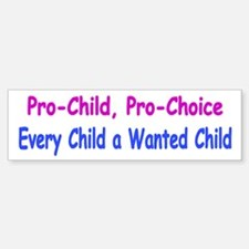 Pro-Child, Pro-Choice Bumper Bumper Bumper Sticker
