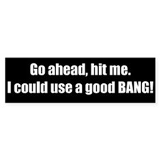 Go ahead, hit me (Bumper Sticker)