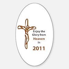 Enjoy Glory of Heaven in 2011 Sticker (Oval)
