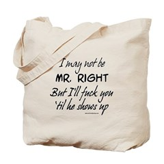 Mr. Right Shows Up Tote Bag