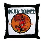 PLAY DIRTY Throw Pillow