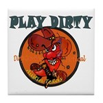 PLAY DIRTY Tile Coaster