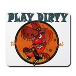 PLAY DIRTY Mousepad