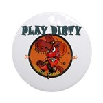 PLAY DIRTY Ornament (Round)