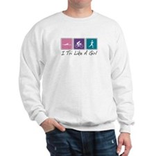 Tri Like A Girl (Triathlete) Sweatshirt