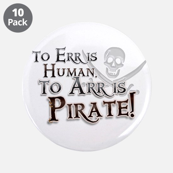 """To Arr is Pirate! Funny 3.5"""" Button (10 pack)"""