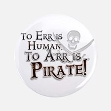 "To Arr is Pirate! Funny 3.5"" Button"