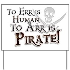 To Arr is Pirate! Funny Yard Sign