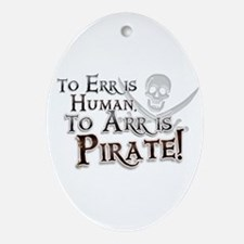 To Arr is Pirate! Funny Ornament (Oval)