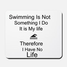 Swimming Is My Life Mousepad