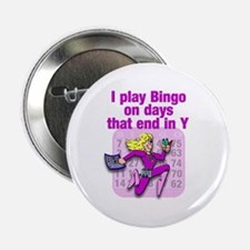 """I play Bingo on days that end in Y 2.25"""" Button"""