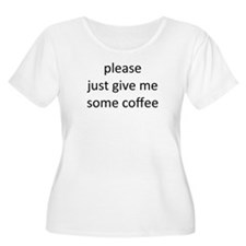 please just give me some coff T-Shirt