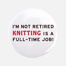 """Retired Knitting Gag Gift 3.5"""" Button"""