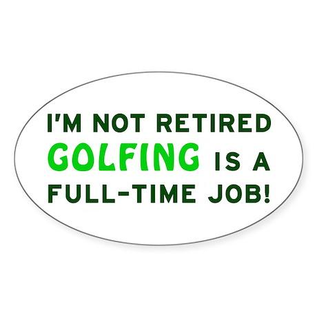 Retired Golfing Gag Gift Sticker (Oval)