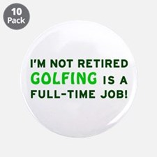 "Retired Golfing Gag Gift 3.5"" Button (10 pack)"