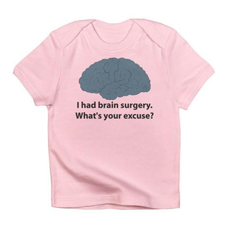 I had brain surgery. What's Infant T-Shirt