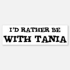 With Tania Bumper Bumper Bumper Sticker