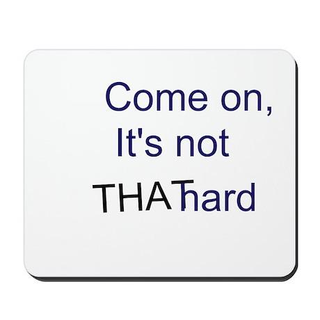 It's Not That Hard Mousepad