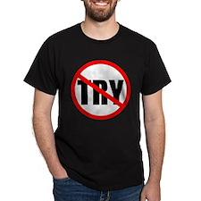 No Try Black T-Shirt
